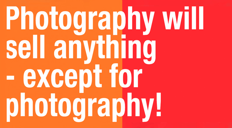 Photography Will Sell Anything Except For Photography
